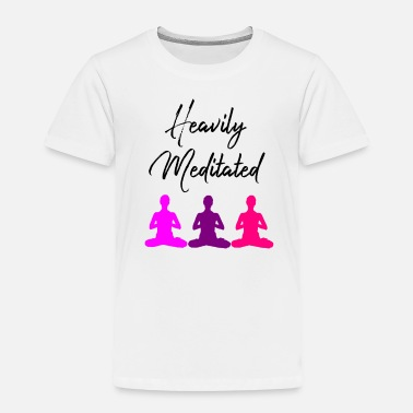 Meditation Meditation: Heavily Meditated - Toddler Premium T-Shirt