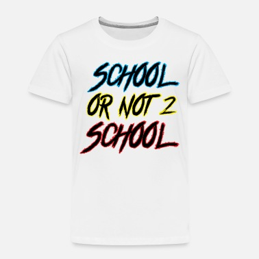 School School or not to school - Toddler Premium T-Shirt