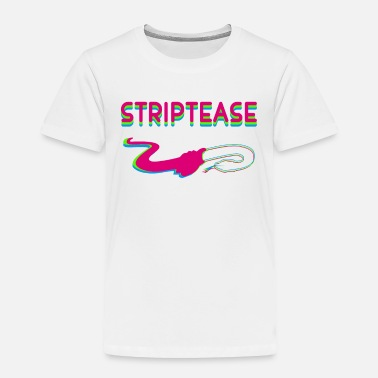 Striptease striptease - Toddler Premium T-Shirt