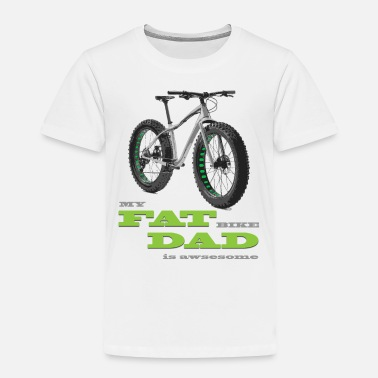 Fat My Fat Bike Dad is Awesome MTB Fat MTB Cycling - Toddler Premium T-Shirt
