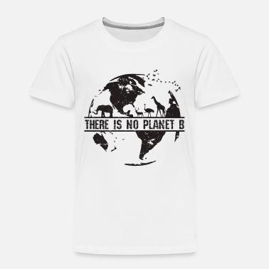B Day Earth Day - There Is Not Planet B - Toddler Premium T-Shirt