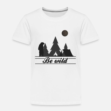 Wilderness Be Wild | Camping in the wilderness - Toddler Premium T-Shirt