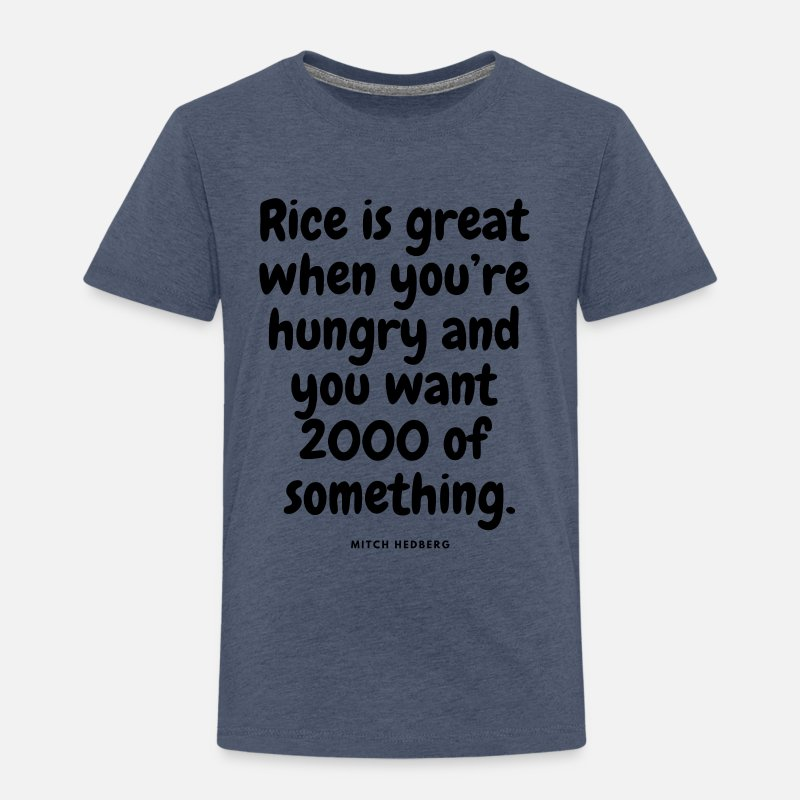 HUNGRY? RICE! Funny quotes cool sayings humorous Toddler Premium T-Shirt -  heather blue