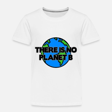 What Save earth - Climate Change and Global Warming - Toddler Premium T-Shirt