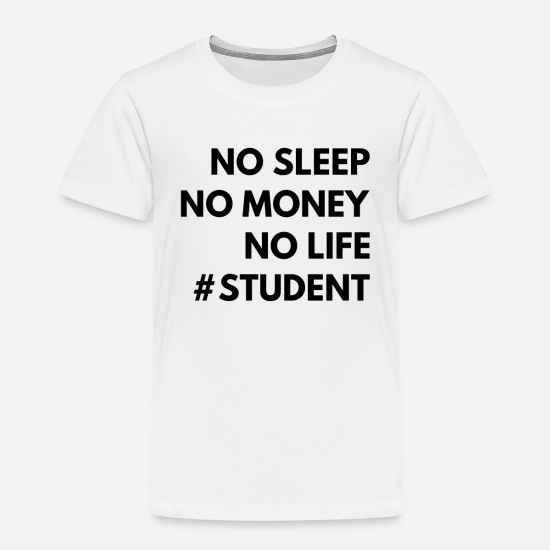 Student Baby Clothing - No sleep. No money. Typical student - Toddler Premium T-Shirt white