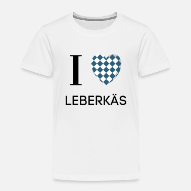 Bavarian I LOVE LEBERKÄS HEART GIFT LEBERKÄSE GERMAN - Toddler Premium T-Shirt