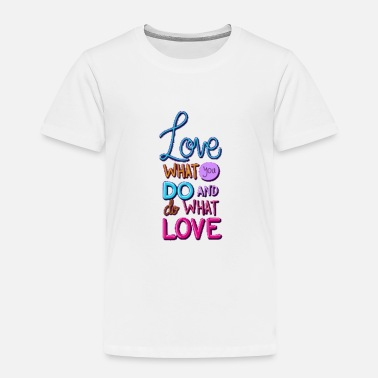 Best t-shirt love what you what you love lettering - Toddler Premium T-Shirt