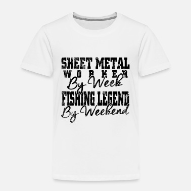 Sheet Sheet Metal worker by week fishing legend by wknd - Toddler Premium T-Shirt