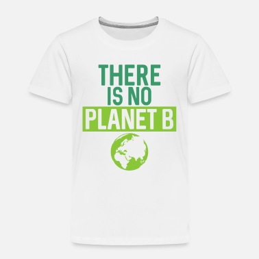 Global There Is No Planet B Support Green - Toddler Premium T-Shirt