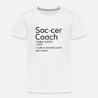 Soccer Coach Coaching Definition Gift - Toddler Premium T-Shirt