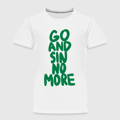Go and Sin No More - Toddler Premium T-Shirt
