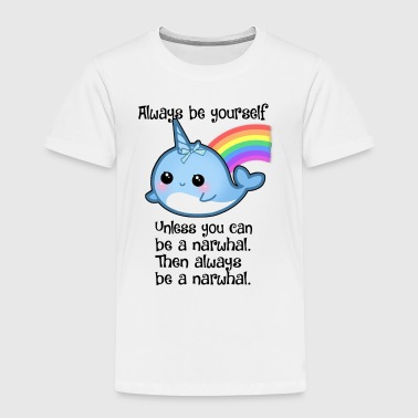 The Always Be A Narwhal - Toddler Premium T-Shirt