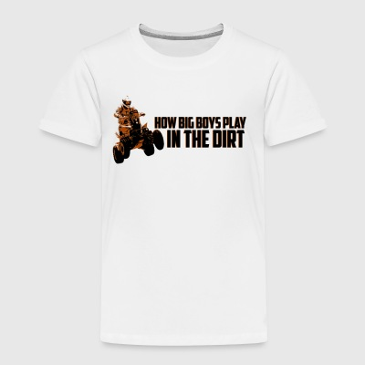 How Big Boys Play In The Dirt - Toddler Premium T-Shirt