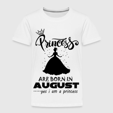 Princess are born in AUGUST - Toddler Premium T-Shirt