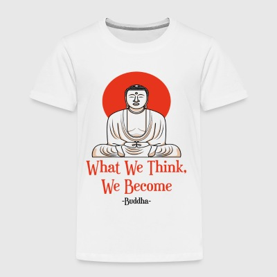 What We Think We Become - Toddler Premium T-Shirt