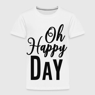 Oh happy day - Toddler Premium T-Shirt