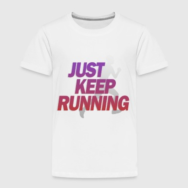 Just Keep Running - Toddler Premium T-Shirt