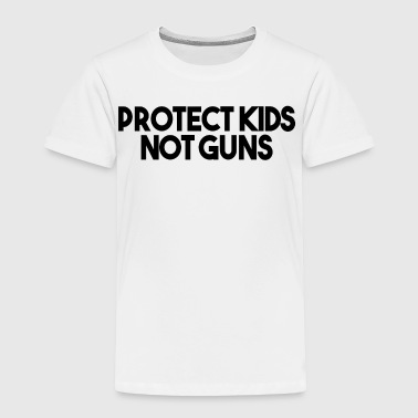 PROTECT KIDS NOT GUNS (BLACK) - Toddler Premium T-Shirt