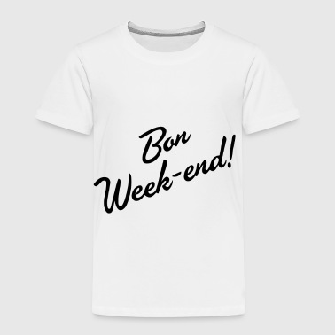 Bon Weekend - Toddler Premium T-Shirt