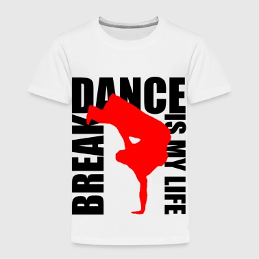 break dance is my life - Toddler Premium T-Shirt
