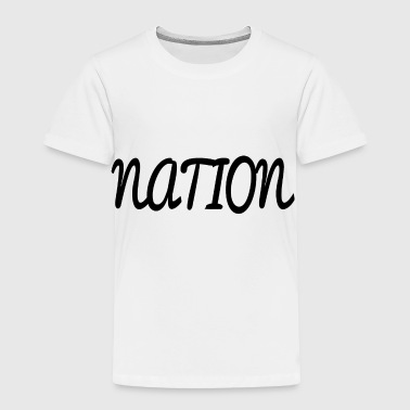 NATION - Toddler Premium T-Shirt