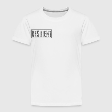 Resilient - Toddler Premium T-Shirt