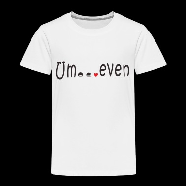 Um even - Toddler Premium T-Shirt