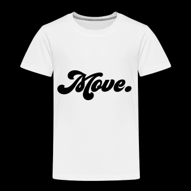 move - Toddler Premium T-Shirt