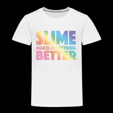 Slime Makes Everything Better - Toddler Premium T-Shirt