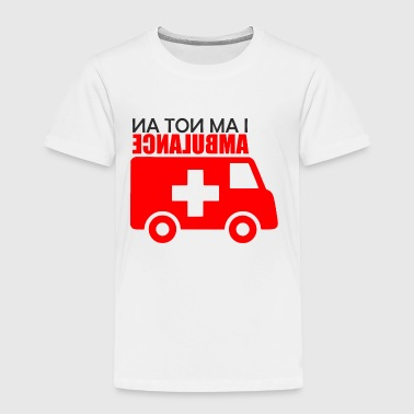 Not an Ambulance - Toddler Premium T-Shirt