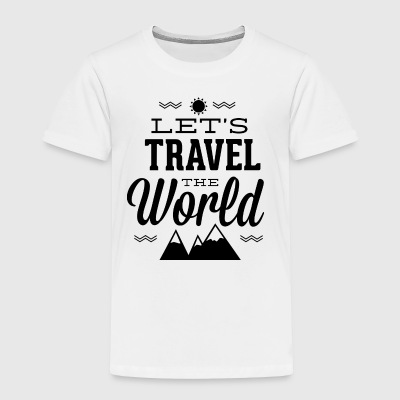 let-s_travel_the_world - Toddler Premium T-Shirt