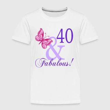 40 and Fabulous - Toddler Premium T-Shirt