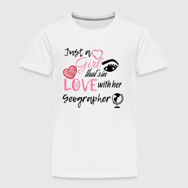 Just a girl that's in love with her Geographer - Toddler Premium T-Shirt