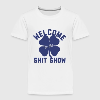 welcome shit show - Toddler Premium T-Shirt