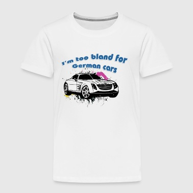 I-m_too_bland_for_German_cars_white - Toddler Premium T-Shirt