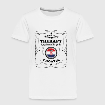 DON T NEED THERAPIE GO CROATIA - Toddler Premium T-Shirt