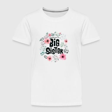 Promoted To Big Sister Gift - Toddler Premium T-Shirt