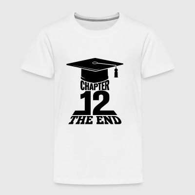 High School Graduation Chapter 12 The End - Toddler Premium T-Shirt