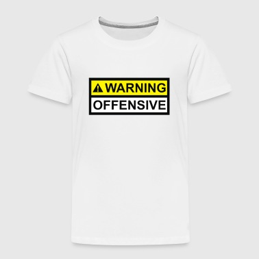 Warning Offensive - Toddler Premium T-Shirt