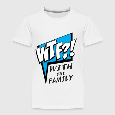 WTF! WİTH THE FAMILY - Toddler Premium T-Shirt