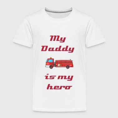 My daddy is my hero- fire - Toddler Premium T-Shirt