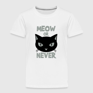 Meow or never - Toddler Premium T-Shirt