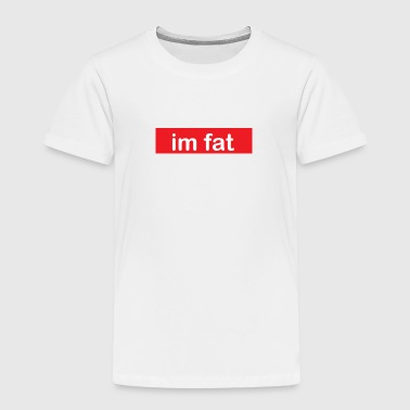 im fat (Supreme) - Toddler Premium T-Shirt