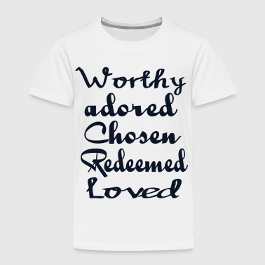 worthy adored chosen redeemed loved - Toddler Premium T-Shirt