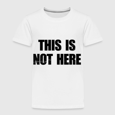 This is Not Here Entourage - Toddler Premium T-Shirt