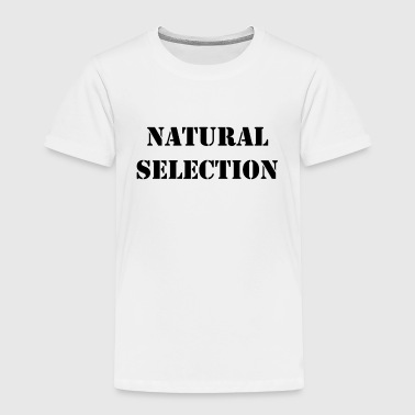 NATURAL SELECTION - Toddler Premium T-Shirt
