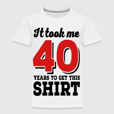 40 - Toddler Premium T-Shirt