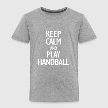 keep calm and playhandball - Toddler Premium T-Shirt