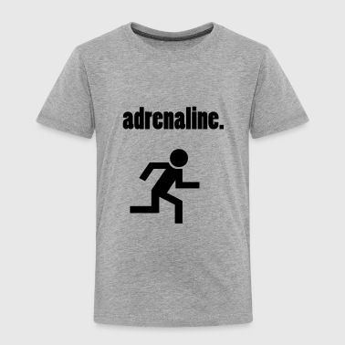 adrenaline. - Toddler Premium T-Shirt