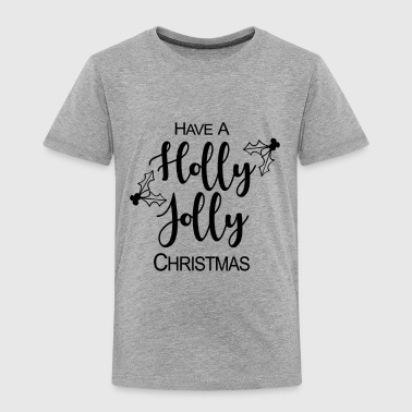 Holly Have A Holly Jolly Christmas - Toddler Premium T-Shirt